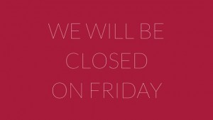 We-will-be-closed-on-Friday-1